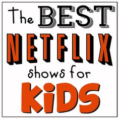 The Best Kid Shows on Netflix - broken down by age and gender