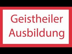 http://www.youtube.com/watch?v=Nvs5wGHbdf8 Geistheiler Ausbildung
