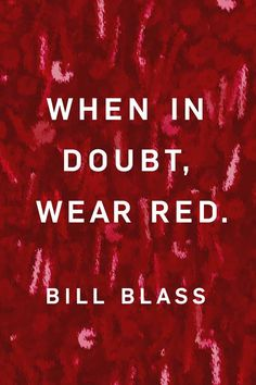 "Quote: ""When in doubt, wear red."" Bill Blass"