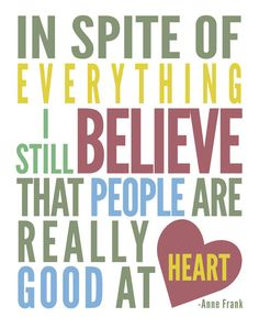 Anne Frank is my inspiration. This quote is my favorite.