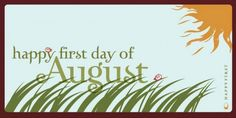 happy first day of august August Pictures, August Images, Hello August, August Month, Welcome August Quotes, Birthday Month Flowers, New Month Wishes, New Month Quotes, Cover Pics For Facebook
