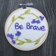A personal favorite from my Etsy shop https://www.etsy.com/listing/229765493/small-floral-be-brave-embroidery-hoop