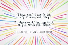 I'll give you the sun - Jandy Nelson. Fangirl Book, Book Fandoms, Book Nerd, Ya Book Quotes, Sun Quotes, Love Quotes, The Sky Is Everywhere, Good Books, My Books