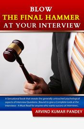 Blow the Final Hammer at Your Interview - by Arvind Kumar Pandey