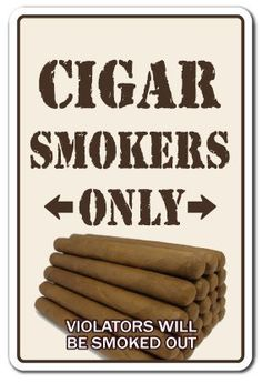 """CIGAR SMOKERS ONLY ~Sign~ room shop humidor cuban by ZANYSIGNS. $8.99. Made in the U.S.A.; Perfect for Indoor or Outdoor use; Top Quality Product; The Perfect Gift for any Occasion; Brand New Sign. BRAND NEW SIGN!! 12"""" tall and 8"""" wide sign. Our novelty signs are made from outdoor durable plastic with professional grade vinyl graphics. These signs will never rust or fade, perfect inside or out (4-5 years outdoors)! The sign has round corners and a hole pre-drilled for ea..."""