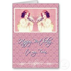 Happy Birthday To My Twin Sister Greeting Card Cards For