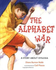 The Alphabet War: A Story about Dyslexia If you need to talk about Dyslexia with a child...this is your book!  Click here to get it on Amazon.  www.amazon.com/Alphabet-War-Story-about-Dyslexia/dp/0807503029/ref=sr_1_1_title_0_main?s=booksie=UTF8qid=1404589478sr=1-1keywords=alphabet+war