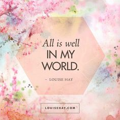 Daily Affirmations by Louise Hay All is well in my world. Louise Hay Affirmations, Daily Affirmations, Healing Affirmations, Positive Thoughts, Positive Quotes, Gratitude Quotes, Positive People, Happiness Quotes, Positive Mindset