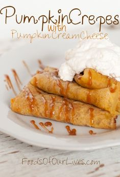 Pumpkin Crepes with Pumpkin Cream Cheese Filling - Foods of Our Lives