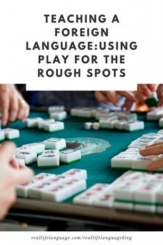 Teaching a Foreign Language: Play for the Rough Spots - Real Life Language
