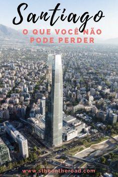 O melhor de Santiago do Chile para uma viagem completa e maravilhosa, seja no verão ou no inverno.