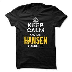 Keep Calm Let HANSEN Handle It - #disney shirt #sweater for men. PURCHASE NOW => https://www.sunfrog.com/Funny/Keep-Calm-Let-HANSEN-Handle-It.html?68278