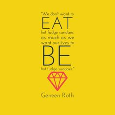 Luv Geneen Roth!  | rePinned by CamerinRoss.com