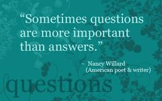Sometimes questions are more important than answers.