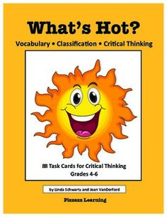 WHAT'S HOT? TASK CARDS are fun-filled cards with activities that will help sharpen your students critical thinking, vocabulary, and classification skills. There are 88  task cards in the set.Students look critically at three words in the Look Whats Hot!