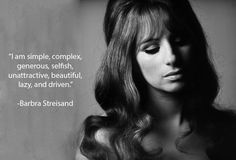 """""""I am simple, complex, generous, selfish, unattractive, beautiful, lazy, and driven."""" ~ Barbra Streisand"""