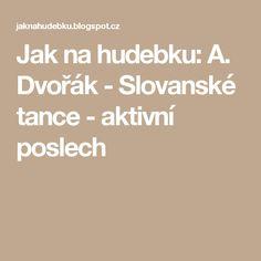 Jak na hudebku: A. Dvořák - Slovanské tance - aktivní poslech