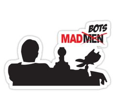I'd rather watch Mad Bots than Mad Men. Just saying. @Molly Whuppie