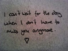 I am afraid that will never happen, because I love you so much a miss you  like crazy