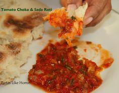 tomato choka and sada roti...love love love a tomato choka you hear? Nom nom nom...