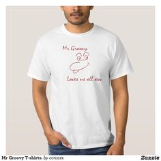 Mr Groovy T-shirts. T-Shirt If you like you can buy at https://www.zazzle.co.uk/mr_groovy_t_shirts_t_shirt-235274280786843382