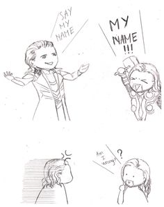 Thorki - Say my name by LeeDMaggot.deviantart.com on @deviantART<- if it was anyone else but Thor I'd say they were being a sarcastic little shit.