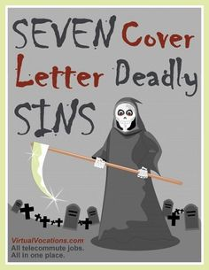 Edited July 2013 In addition to being the subject of a cult-classic film starring Brad Pitt and Morgan Freeman, the Seven Deadly Sins can be applied to crafting a compelling cover letter. Cover Letter Help, Cover Letters, Job Search Tips, Job Career, 7 Deadly Sins, Career Development, Classic Films, Work From Home Jobs, All In One
