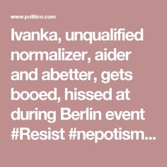 Ivanka, unqualified normalizer, aider and abetter, gets booed, hissed at during Berlin event #Resist #nepotism #trumptrash #trumptrainwreck #impeach