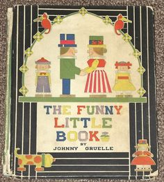 The Funny Little Book by Johnny Gruelle 1918. Much of the inspiration for his work came from stories he would tell his daughter Marcella to keep her spirits up while she was battling smallpox. Gruelle's philosophy in children's stories was very simple - to emphasize love, caring, sharing and respect for others - lessons as valid today as they were then.