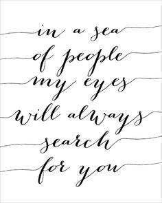 My eyes will always search for you.