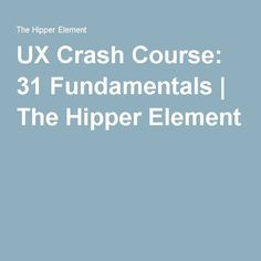 UX Crash Course: 31 Fundamentals | The Hipper Element