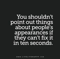 You-shouldn't-point-out-things-about-people's-appearances-if-they-can't-fix-it-in-ten-seconds