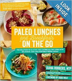 Paleo Lunches and Breakfasts On the Go: The Solution to Gluten-Free Eating All Day Long with Delicious, Easy and Portable Primal Meals: Dian...