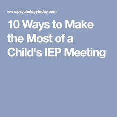10 Ways to Make the Most of a Child's IEP Meeting