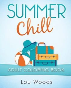 Summer chill: Adult coloring book by Lou Woods. Take a holiday from it all and escape to the world of color and imagination.
