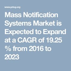 Mass Notification Systems Market is Expected to Expand at a CAGR of 19.25 % from 2016 to 2023