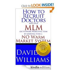 Amazon.com: How to Recruit Doctors into your MLM or Network Marketing team by showing them a NO Warm Market System eBook: David Williams: Kindle Store
