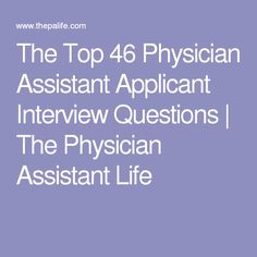 The Top 46 Physician Assistant Applicant Interview Questions | The Physician Assistant Life