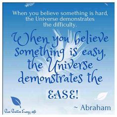 When you believe something is hard, the Universe demonstrates the difficulty. When you believe something is easy the Universe demonstrates the EASE! Positive Thoughts, Positive Quotes, A Course In Miracles, Believe, Abraham Hicks Quotes, Guided Meditation, Positive Affirmations, Morning Affirmations, Law Of Attraction