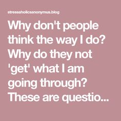 Why don't people think the way I do? Why do they not 'get' what I am going through? These are questions I have asked myself and my husband on a regular basis in recent months. The answer is........ because I haven't told them!! I haven't told them because doing so is admitting I am struggling…