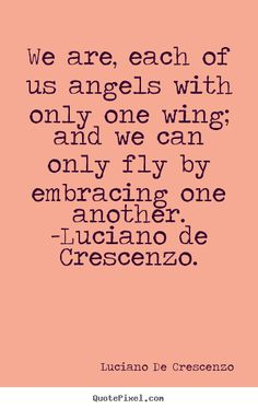 Design your own picture quotes about love - We are, each of us angels with only one wing;..