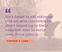 Think locally when writing press releases. Cynthia T. Luna