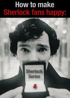 Sherlock Series 4 would make the world a better place to be honest