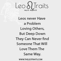 Leos Never Have Problem Loving Others, But Deep Down They Can Never Find Someone That Will Love Them The Same Way. - THELEOTRAITS.COM
