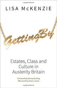 Getting By: Estates, Class and Culture in Austerity Britain: Amazon.co.uk: Lisa Mckenzie: 9781447309956: Books