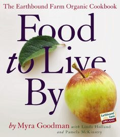 Food to Live By: The Earthbound Farm Organic Cookbook - http://goodvibeorganics.com/food-to-live-by-the-earthbound-farm-organic-cookbook/
