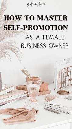 Mastering the Art of Self Promotion for Women Entrepreneurs Infographic by ZenBusiness. Blog post by Girlcrush Collective Bloggers and Business Babes. Ways to self-promote.