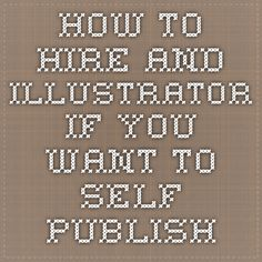 HOW to hire an Illustrator if you want to self publish