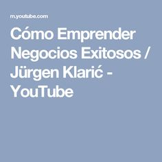 Cómo Emprender Negocios Exitosos / Jürgen Klarić - YouTube
