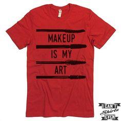 Makeup Is My Art. Unisex Tee. Gift Tshirt. Shirt. Mascara. Tee.